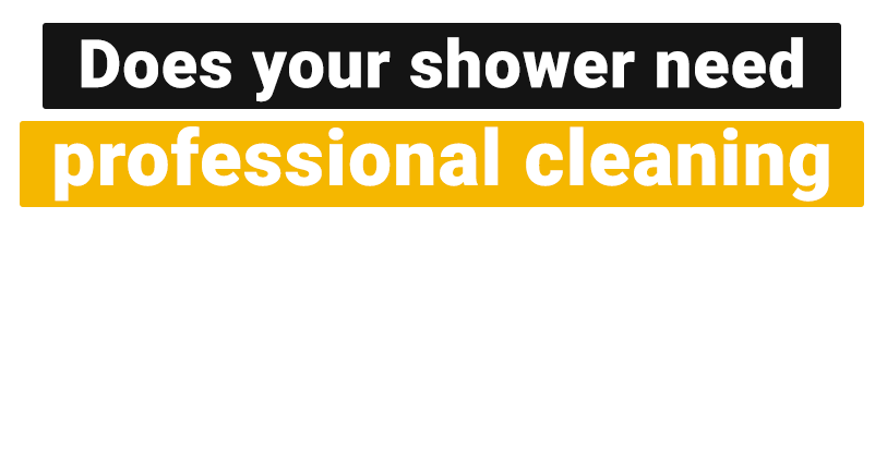 Does your shower need professional cleaning?